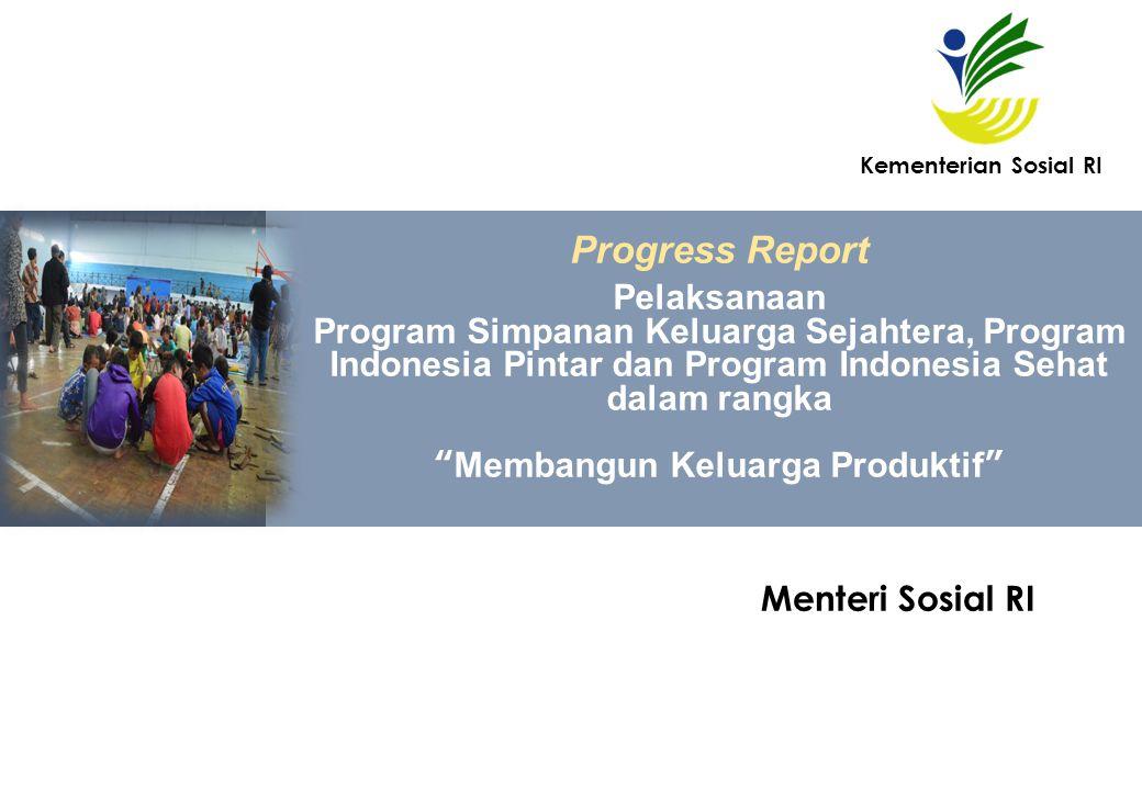 "Menteri Sosial RI Progress Report Pelaksanaan Program Simpanan Keluarga Sejahtera, Program Indonesia Pintar dan Program Indonesia Sehat dalam rangka """