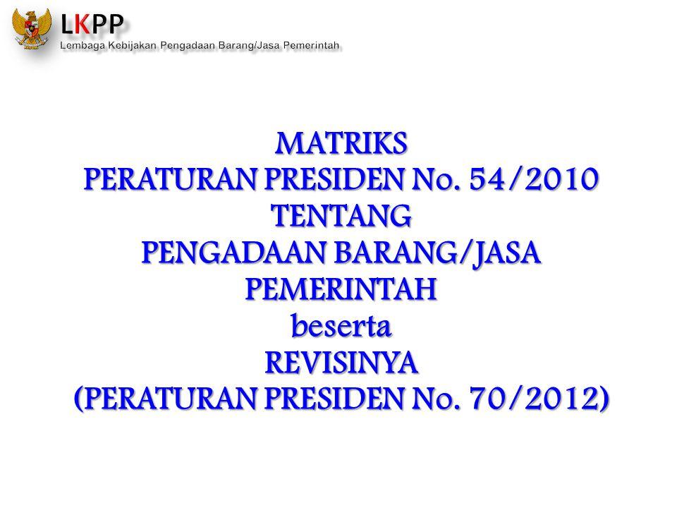 MATRIKS PERATURAN PRESIDEN No. 54/2010 TENTANG PENGADAAN BARANG/JASA PEMERINTAH besertaREVISINYA (PERATURAN PRESIDEN No. 70/2012)