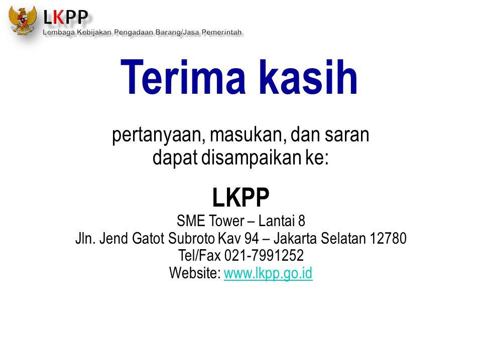 Terima kasih pertanyaan, masukan, dan saran dapat disampaikan ke: LKPP SME Tower – Lantai 8 Jln. Jend Gatot Subroto Kav 94 – Jakarta Selatan 12780 Tel