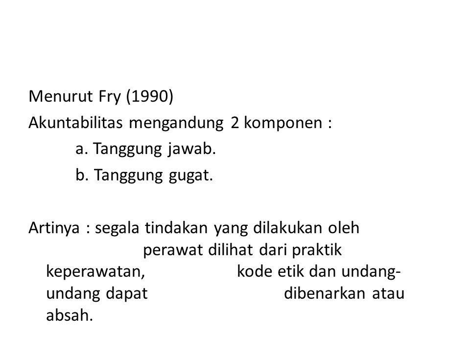 Menurut Fry (1990) Akuntabilitas mengandung 2 komponen : a.