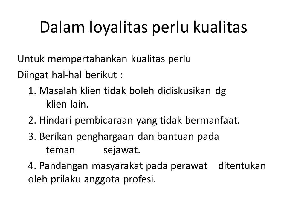 Dalam loyalitas perlu kualitas Untuk mempertahankan kualitas perlu Diingat hal-hal berikut : 1.