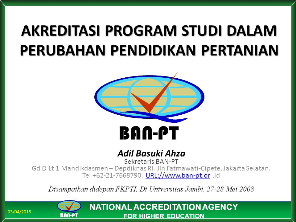 03/04/2015 BAN-PT NATIONAL ACCREDITATION AGENCY FOR HIGHER EDUCATION BAN-PT NATIONAL ACCREDITATION AGENCY FOR HIGHER EDUCATION AKREDITASI PROGRAM STUD