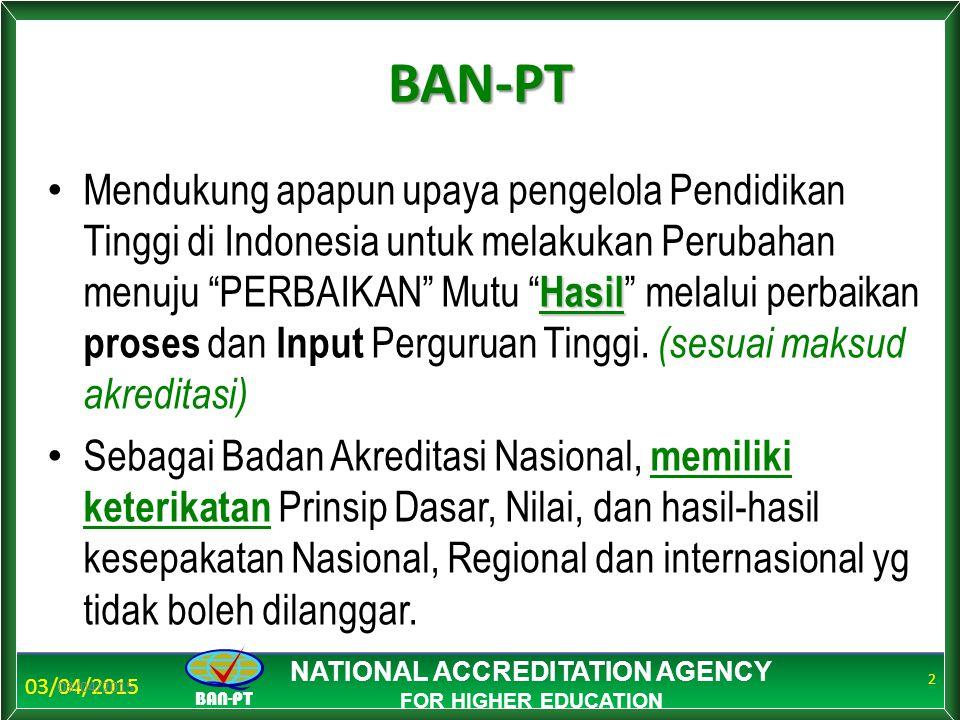 BAN-PT NATIONAL ACCREDITATION AGENCY FOR HIGHER EDUCATIONBAN-PT Hasil Mendukung apapun upaya pengelola Pendidikan Tinggi di Indonesia untuk melakukan