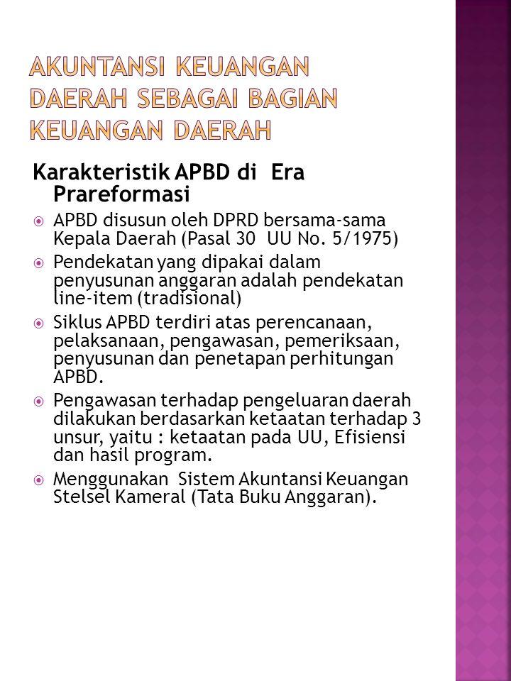 Karakteristik APBD di Era Prareformasi  APBD disusun oleh DPRD bersama-sama Kepala Daerah (Pasal 30 UU No. 5/1975)  Pendekatan yang dipakai dalam pe