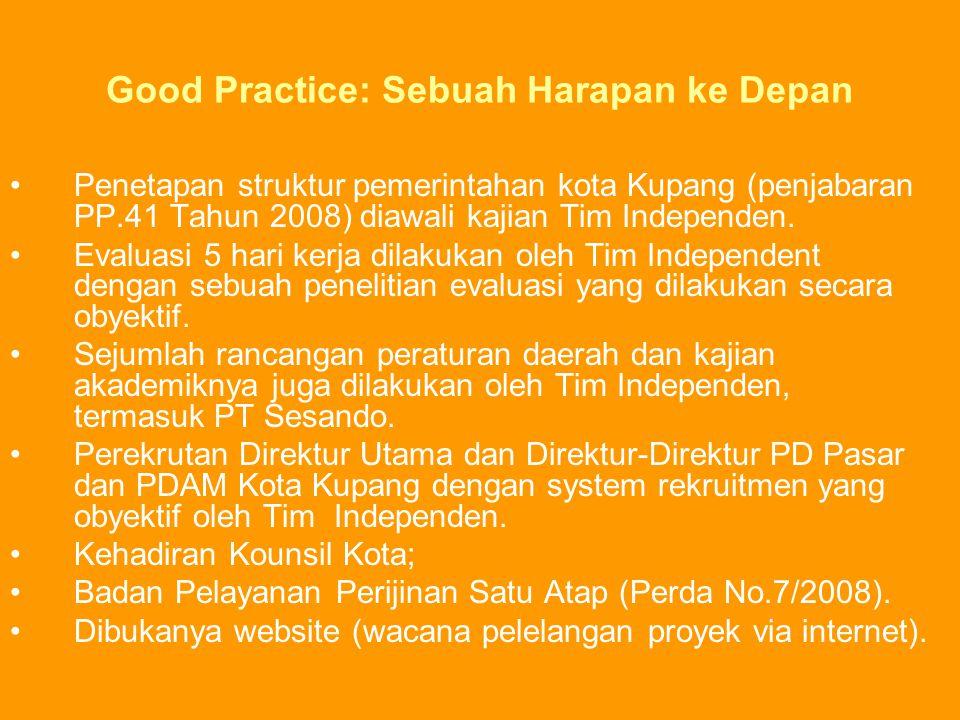 Good Practice: Sebuah Harapan ke Depan Penetapan struktur pemerintahan kota Kupang (penjabaran PP.41 Tahun 2008) diawali kajian Tim Independen. Evalua