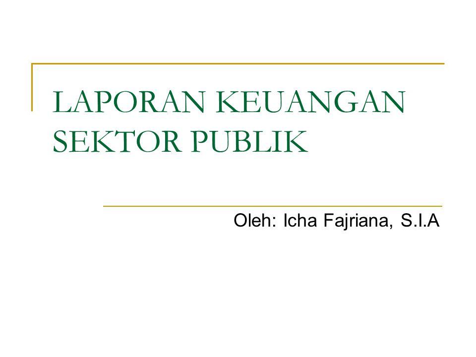 LAPORAN KEUANGAN SEKTOR PUBLIK Oleh: Icha Fajriana, S.I.A