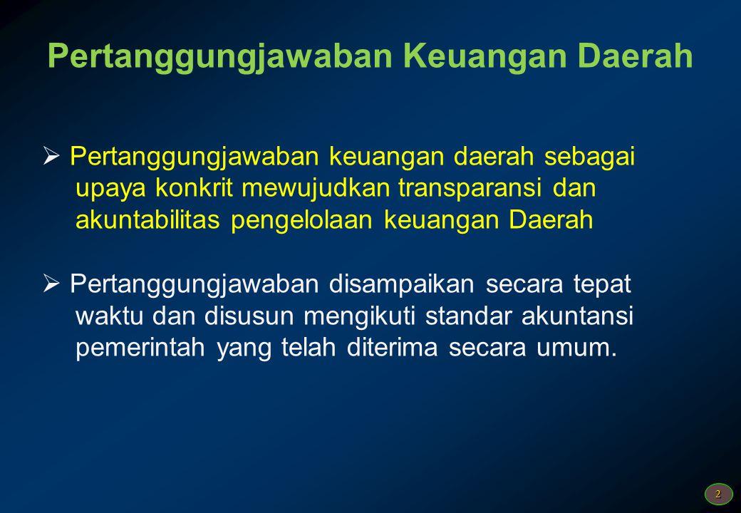 2 Pertanggungjawaban Keuangan Daerah  Pertanggungjawaban keuangan daerah sebagai upaya konkrit mewujudkan transparansi dan akuntabilitas pengelolaan