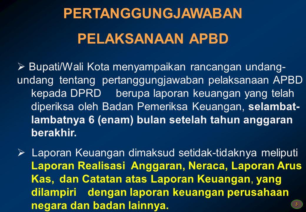 3 PERTANGGUNGJAWABAN PELAKSANAAN APBD  Bupati/Wali Kota menyampaikan rancangan undang- undang tentang pertanggungjawaban pelaksanaan APBD kepada DPRD