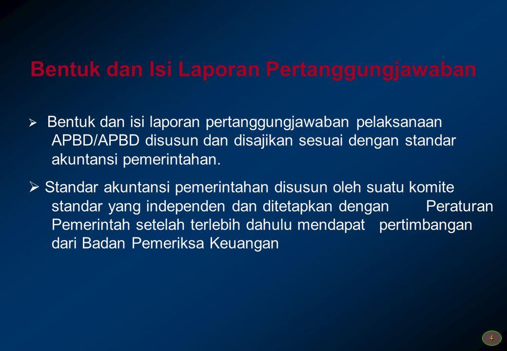 4 Bentuk dan Isi Laporan Pertanggungjawaban  Bentuk dan isi laporan pertanggungjawaban pelaksanaan APBD/APBD disusun dan disajikan sesuai dengan stan