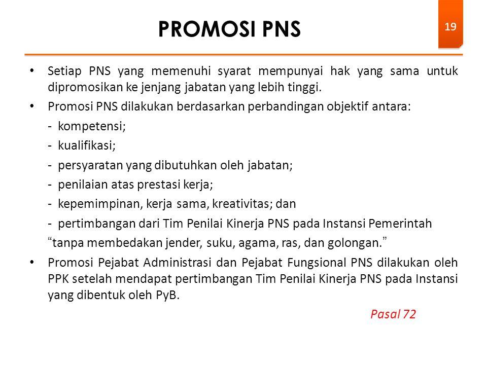 Setiap PNS yang memenuhi syarat mempunyai hak yang sama untuk dipromosikan ke jenjang jabatan yang lebih tinggi. Promosi PNS dilakukan berdasarkan per