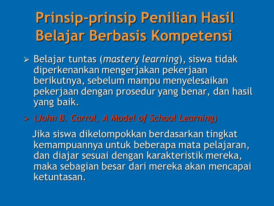 Prinsip-prinsip Penilian Hasil Belajar Berbasis Kompetensi  Belajar tuntas (mastery learning), siswa tidak diperkenankan mengerjakan pekerjaan beriku