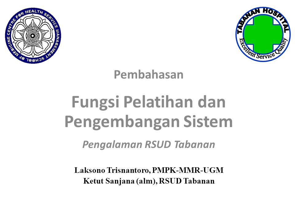 Pembahasan Fungsi Pelatihan dan Pengembangan Sistem Pengalaman RSUD Tabanan Laksono Trisnantoro, PMPK-MMR-UGM Ketut Sanjana (alm), RSUD Tabanan