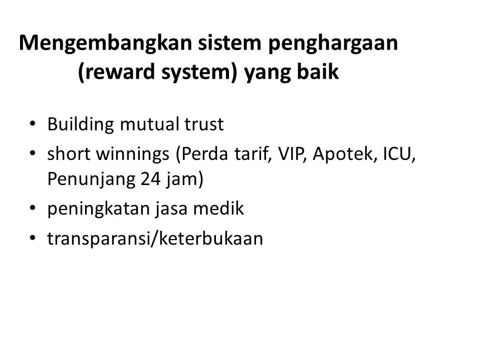 Mengembangkan sistem penghargaan (reward system) yang baik Building mutual trust short winnings (Perda tarif, VIP, Apotek, ICU, Penunjang 24 jam) peningkatan jasa medik transparansi/keterbukaan