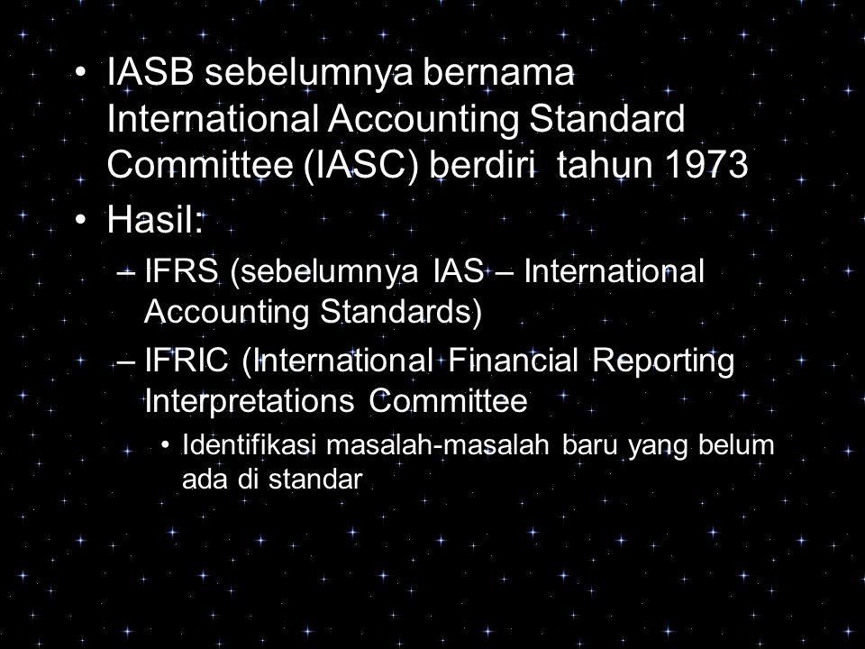 IASB sebelumnya bernama International Accounting Standard Committee (IASC) berdiri tahun 1973 Hasil: –IFRS (sebelumnya IAS – International Accounting