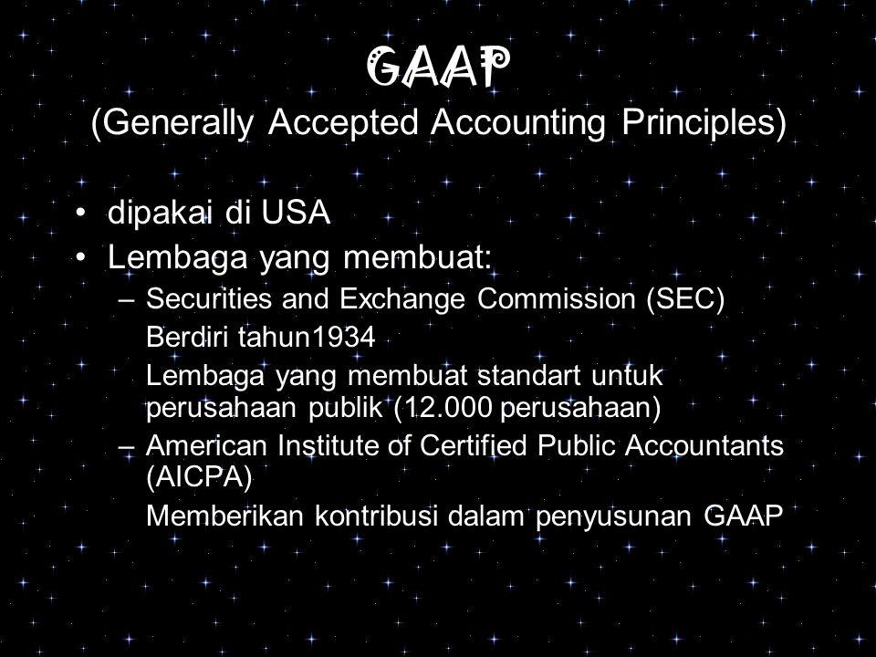 GAAP (Generally Accepted Accounting Principles) dipakai di USA Lembaga yang membuat: –Securities and Exchange Commission (SEC) Berdiri tahun1934 Lemba