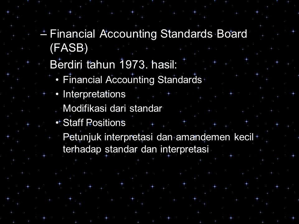 –Financial Accounting Standards Board (FASB) Berdiri tahun 1973. hasil: Financial Accounting Standards Interpretations Modifikasi dari standar Staff P