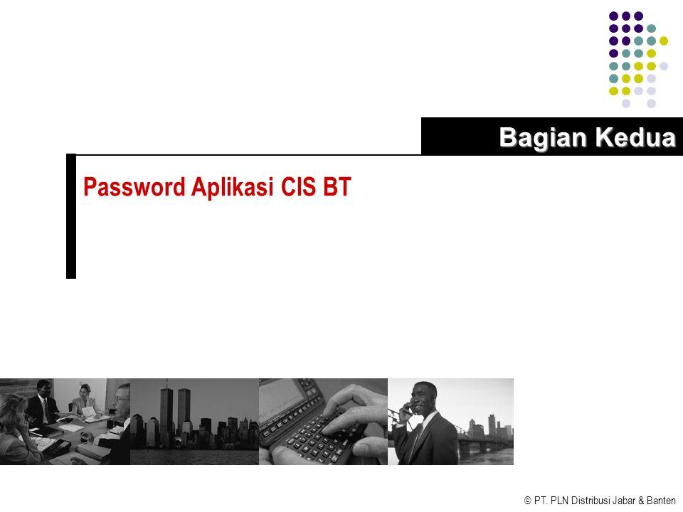 © PT. PLN Distribusi Jabar & Banten Password Aplikasi CIS BT Bagian Kedua