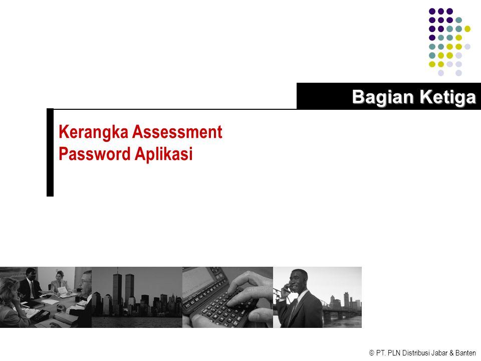 © PT. PLN Distribusi Jabar & Banten Kerangka Assessment Password Aplikasi Bagian Ketiga