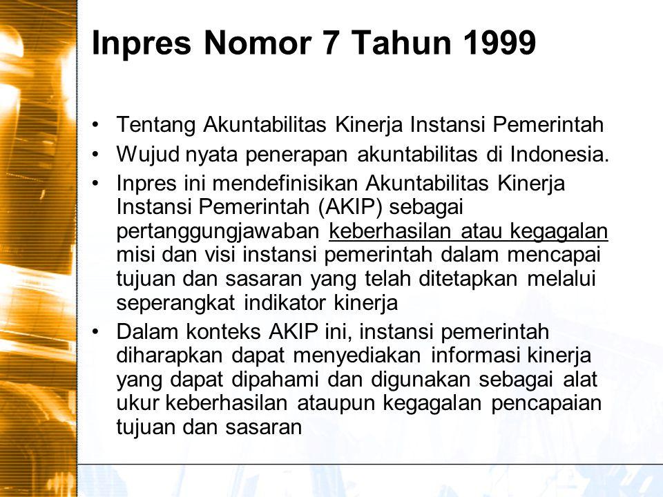 Inpres Nomor 7 Tahun 1999 Tentang Akuntabilitas Kinerja Instansi Pemerintah Wujud nyata penerapan akuntabilitas di Indonesia.
