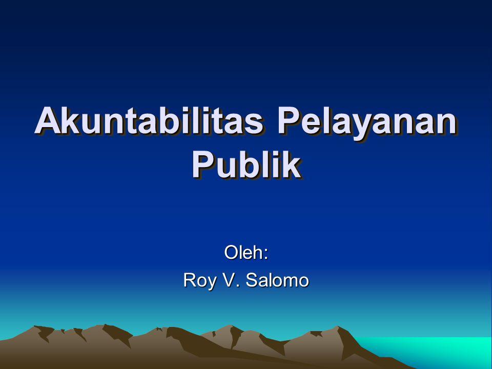 Akuntabilitas Pelayanan Publik Oleh: Roy V. Salomo