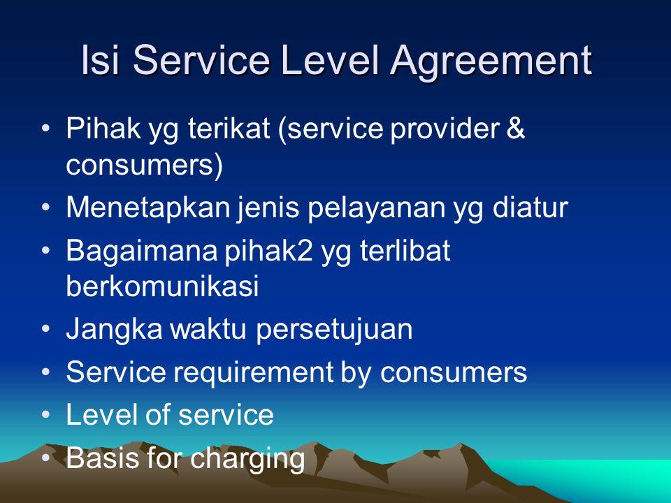 Isi Service Level Agreement Pihak yg terikat (service provider & consumers) Menetapkan jenis pelayanan yg diatur Bagaimana pihak2 yg terlibat berkomun