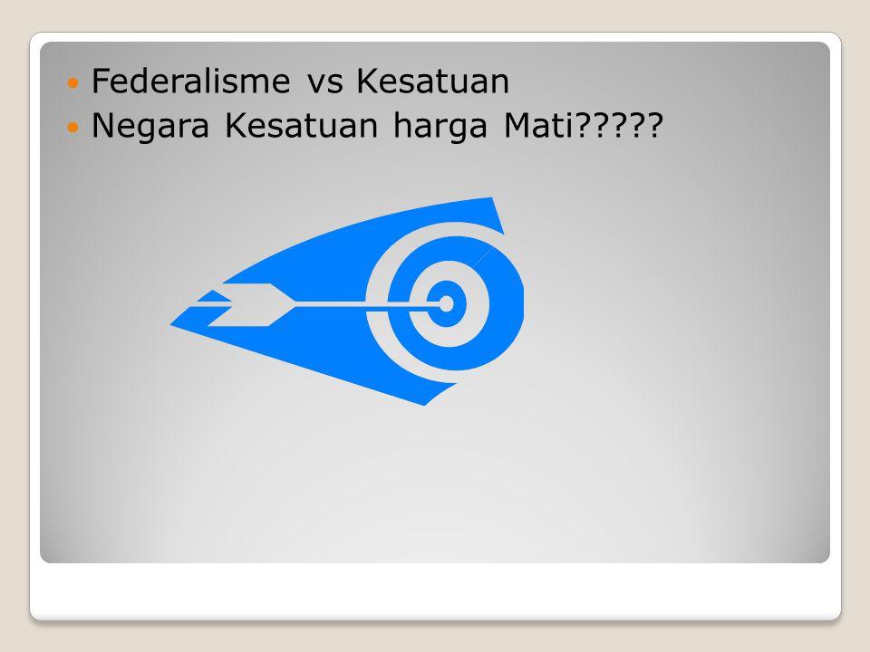 Federalisme vs Kesatuan Negara Kesatuan harga Mati?????