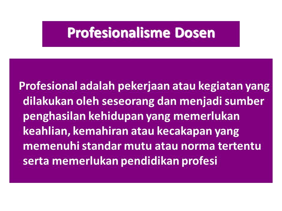 Profesionalisme Dosen Profesional adalah pekerjaan atau kegiatan yang dilakukan oleh seseorang dan menjadi sumber penghasilan kehidupan yang memerluka