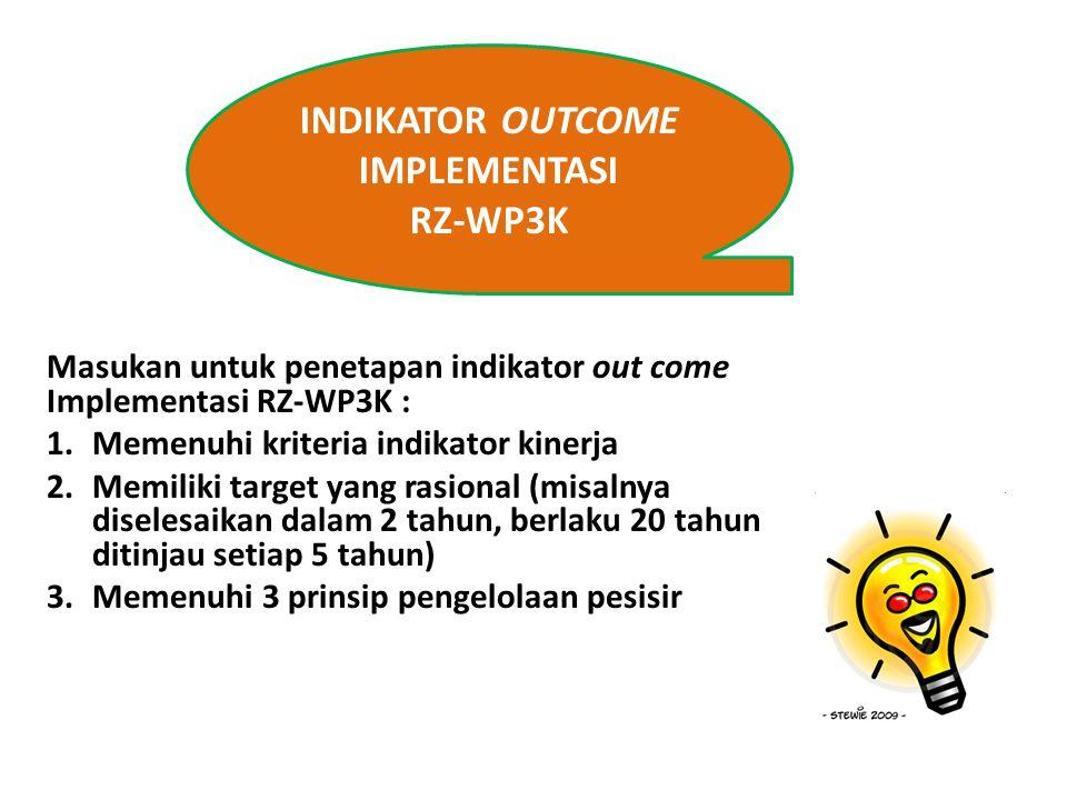 INDIKATOR OUTCOME IMPLEMENTASI RZ-WP3K Masukan untuk penetapan indikator out come Implementasi RZ-WP3K : 1.Memenuhi kriteria indikator kinerja 2.Memil
