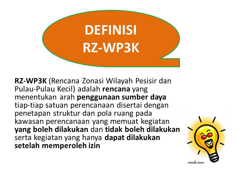 DEFINISI RZ-WP3K RZ-WP3K (Rencana Zonasi Wilayah Pesisir dan Pulau-Pulau Kecil) adalah rencana yang menentukan arah penggunaan sumber daya tiap-tiap s