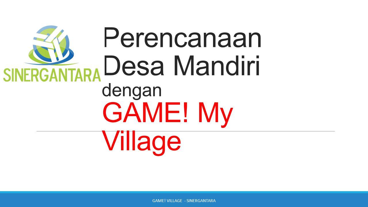 Perencanaan Desa Mandiri dengan GAME! My Village GAME! VILLAGE - SINERGANTARA
