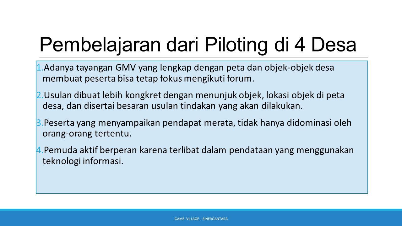 Pembelajaran dari Piloting di 4 Desa GAME! VILLAGE - SINERGANTARA 1.Adanya tayangan GMV yang lengkap dengan peta dan objek-objek desa membuat peserta