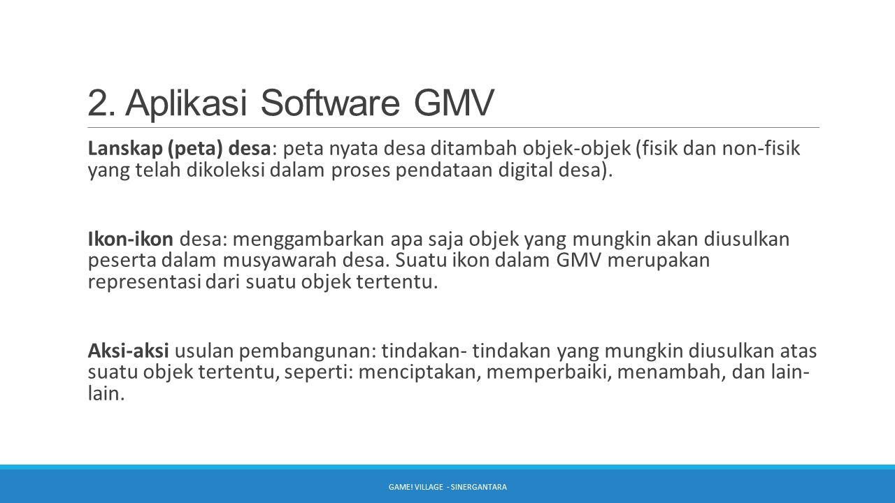 2. Aplikasi Software GMV Lanskap (peta) desa: peta nyata desa ditambah objek-objek (fisik dan non-fisik yang telah dikoleksi dalam proses pendataan di