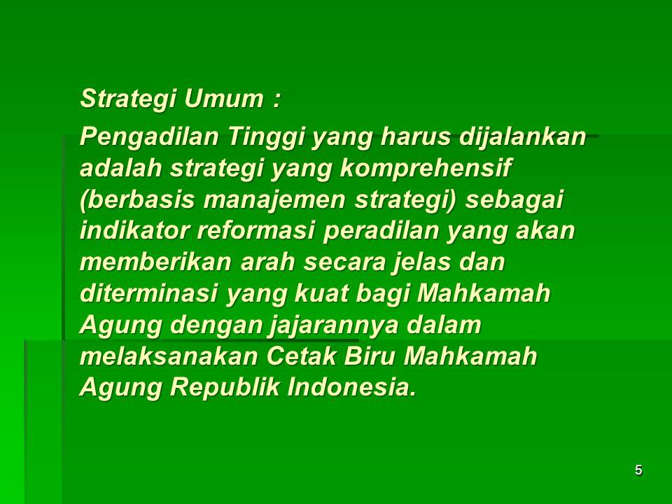 Strategi Umum : Pengadilan Tinggi yang harus dijalankan adalah strategi yang komprehensif (berbasis manajemen strategi) sebagai indikator reformasi pe