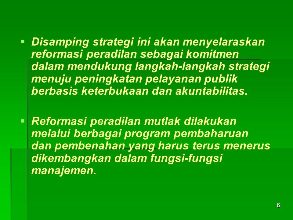   Disamping strategi ini akan menyelaraskan reformasi peradilan sebagai komitmen dalam mendukung langkah-langkah strategi menuju peningkatan pelayan