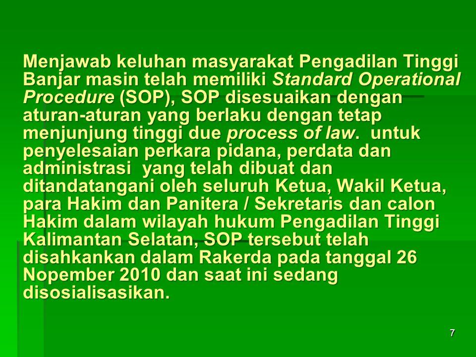 Menjawab keluhan masyarakat Pengadilan Tinggi Banjar masin telah memiliki Standard Operational Procedure (SOP), SOP disesuaikan dengan aturan-aturan y
