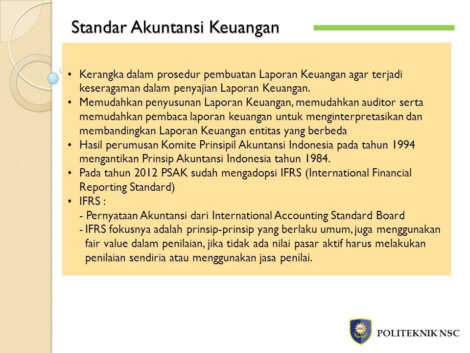Standar Akuntansi Keuangan POLITEKNIK NSC Kerangka dalam prosedur pembuatan Laporan Keuangan agar terjadi keseragaman dalam penyajian Laporan Keuangan.