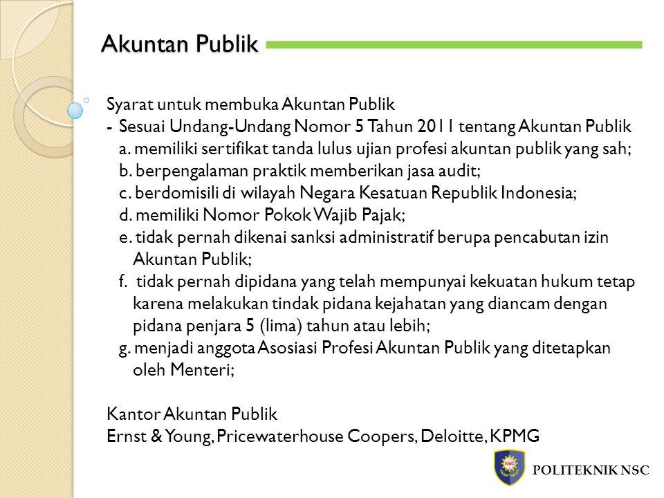 Akuntan Publik POLITEKNIK NSC Syarat untuk membuka Akuntan Publik -Sesuai Undang-Undang Nomor 5 Tahun 2011 tentang Akuntan Publik a.