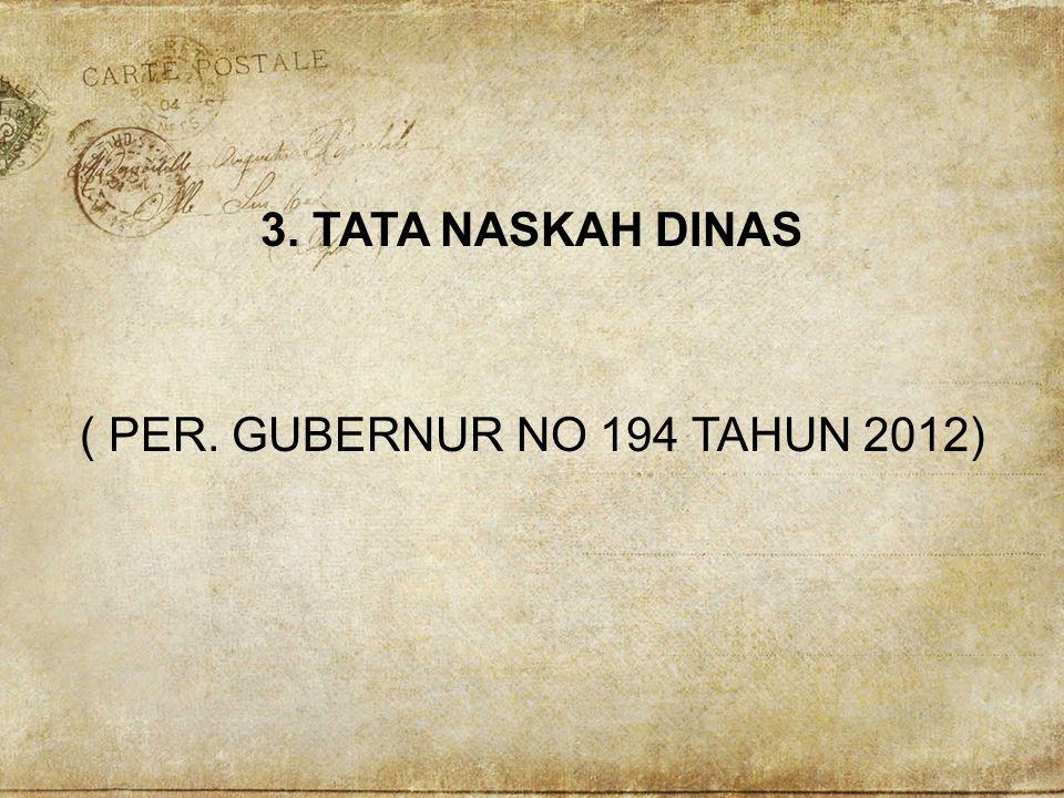 3. TATA NASKAH DINAS ( PER. GUBERNUR NO 194 TAHUN 2012)