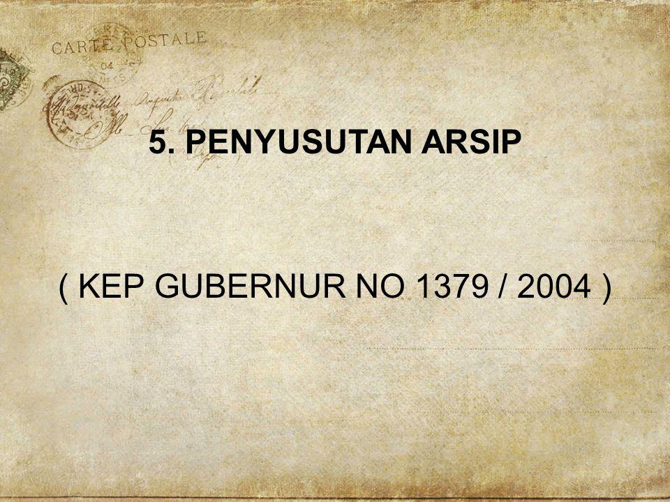 5. PENYUSUTAN ARSIP ( KEP GUBERNUR NO 1379 / 2004 )