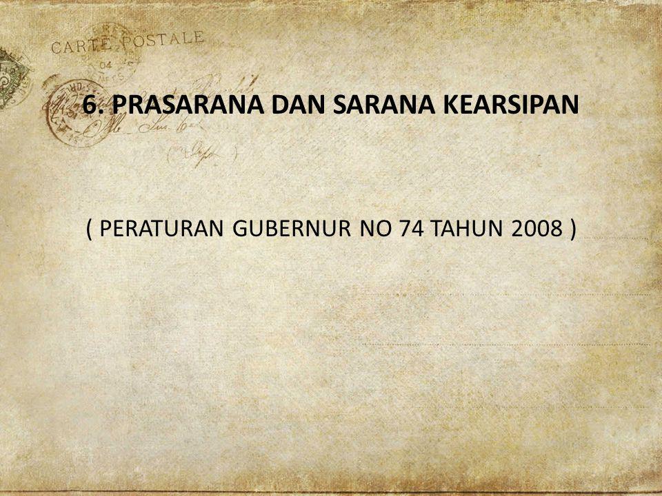 6. PRASARANA DAN SARANA KEARSIPAN ( PERATURAN GUBERNUR NO 74 TAHUN 2008 )