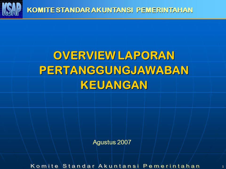 1 OVERVIEW LAPORAN PERTANGGUNGJAWABAN KEUANGAN KOMITE STANDAR AKUNTANSI PEMERINTAHAN Agustus 2007