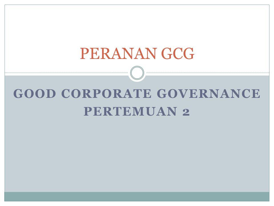 GOOD CORPORATE GOVERNANCE PERTEMUAN 2 PERANAN GCG