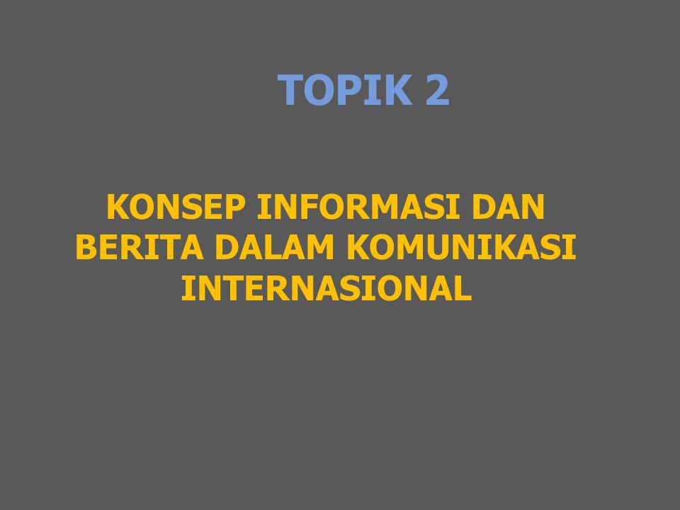 TOPIK 2 KONSEP INFORMASI DAN BERITA DALAM KOMUNIKASI INTERNASIONAL