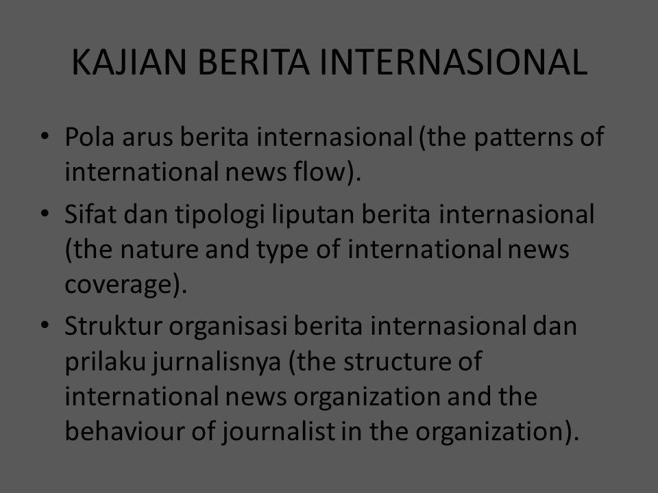 KAJIAN BERITA INTERNASIONAL Pola arus berita internasional (the patterns of international news flow). Sifat dan tipologi liputan berita internasional