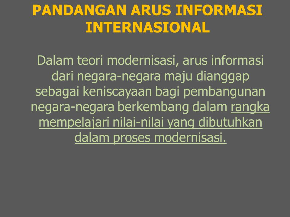 PANDANGAN ARUS INFORMASI INTERNASIONAL Dalam teori modernisasi, arus informasi dari negara-negara maju dianggap sebagai keniscayaan bagi pembangunan n