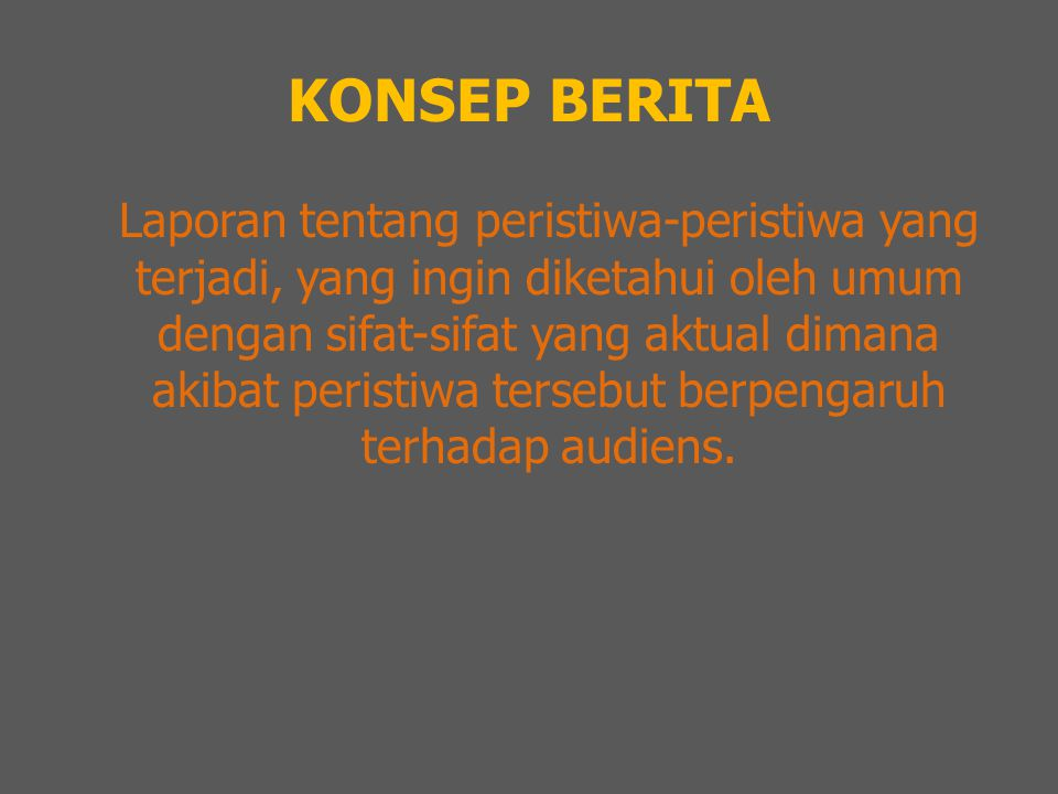 KONSEP BERITA News as timely report News as record News as objective facts News as interpretation News as sensation News as human interest News as prediction News as picture