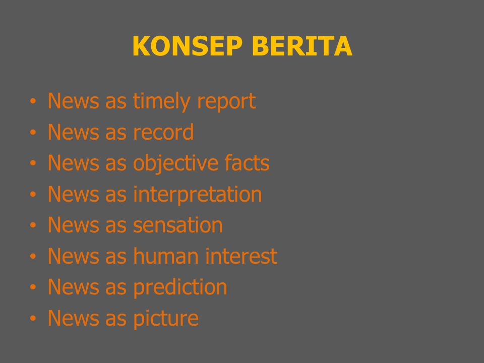 KONSEP BERITA News as timely report News as record News as objective facts News as interpretation News as sensation News as human interest News as pre
