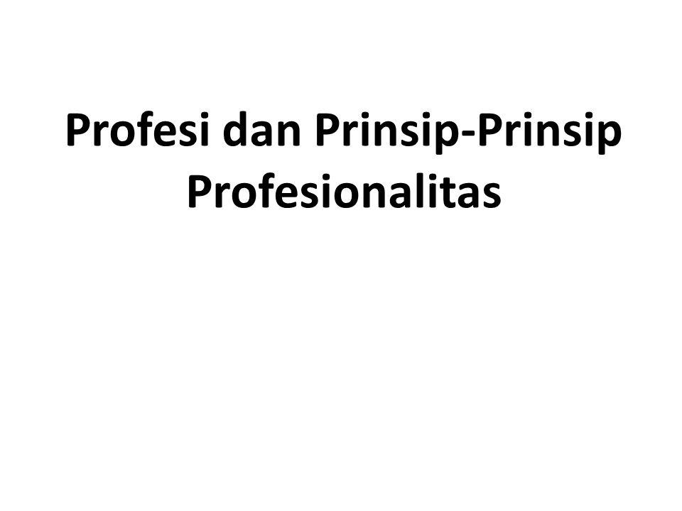 PROFESI Hakikatnya : Merupakan suatu pekerjaan tertentu yang menuntut persyaratan khusus sehingga meyakinkan dan memperoleh kepercayaan pihak yang memerlukan