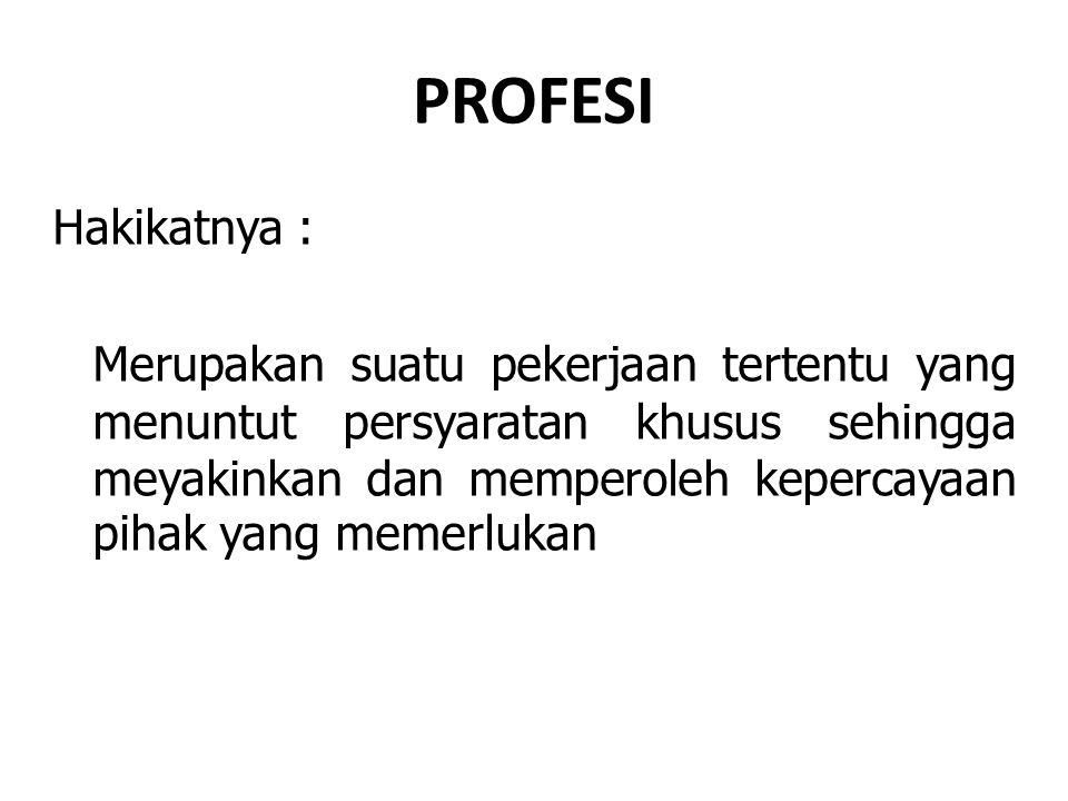 PROFESIONAL 1.Menyandang suatu profesi 2.Melakukan pekerjaan sesuai dengan profesinya  Melakukan pekerjaan sesuai dengan ilmu yang dimilikinya