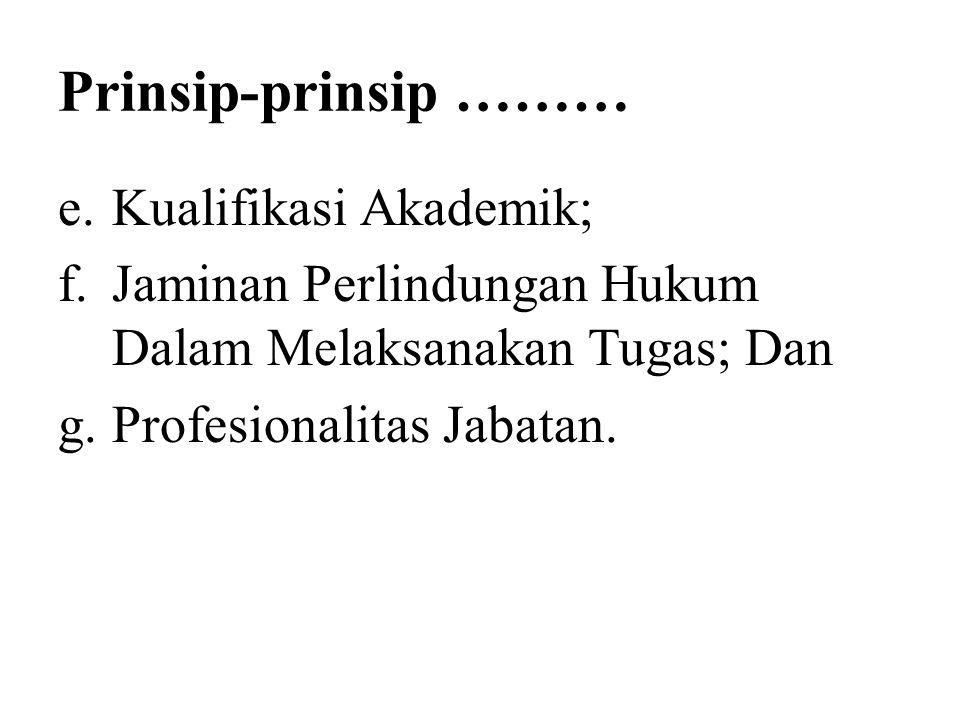 Prinsip-prinsip ……… e.Kualifikasi Akademik; f.Jaminan Perlindungan Hukum Dalam Melaksanakan Tugas; Dan g.Profesionalitas Jabatan.